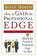 Readers & Reviews of How To Gain The Professional Edge: Achieve The... by Susan Morem | Writer, Book Reviewer, Researcher, Sunday School Teacher | Scoop.it