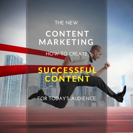 The New Content Marketing: How to Create Successful Content For Today's Audience | СписаниеТО Интернет Маркетинг | Scoop.it