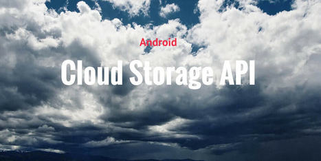 Android cloud storage API tutorial: Unified Access | Surviving with Android | Scoop.it
