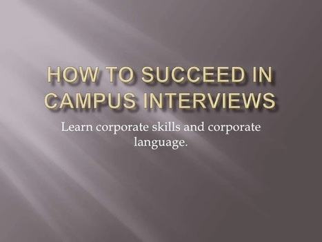 How to succeed in campus interviews | Executive Recruiting | Scoop.it