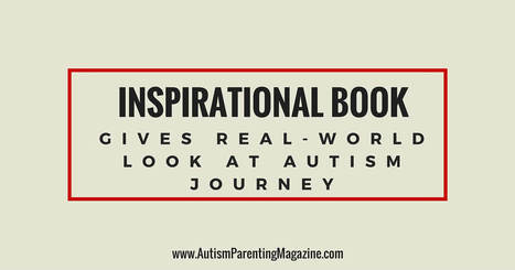 Inspirational Book Gives Real-World Look at Autism Journey - Autism Parenting Magazine | Family-Centred Care Practice | Scoop.it