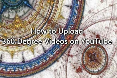 How to Upload 360 Degree Videos on YouTube | Internet Marketing | Scoop.it