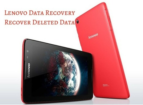 Lenovo Data Recovery – Recover Deleted Data from Lenovo Android Devices!!! | Android Data Recovery Blog | Android News | Scoop.it