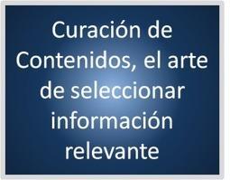 Curación de contenidos el arte de seleccionar la información relevante│@papelesdeinteli | Contar con TIC | Scoop.it