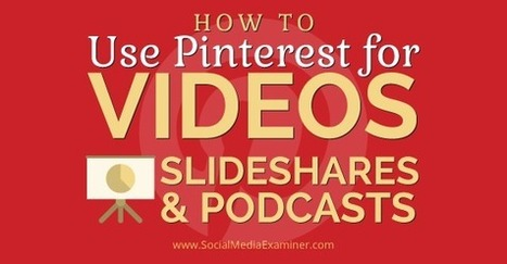 How to Use Pinterest for Videos, SlideShares and Podcasts | Content marketing | Scoop.it