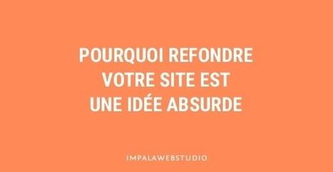 Pourquoi refondre votre site est une idée absurde | creation de sites web | Scoop.it