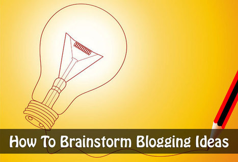 How To Brainstorm Blogging Ideas | Content Marketing and modern marketing tactics ! | Scoop.it
