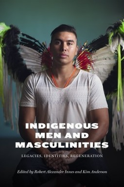 Indigenous Men and Masculinities: Legacies, Identities, Regeneration | Quill and Quire | AboriginalLinks LiensAutochtones | Scoop.it