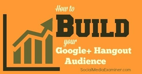 How to Build Your Google+ Hangout Audience | Social Media Marketing | Scoop.it