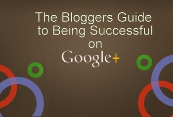The Bloggers Guide to Using Google Plus- Part One | Business in a Social Media World | Scoop.it