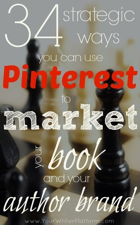 34 Strategic Ways You Can Use Pinterest to Market Your Book and Your Author Brand | Relentlessly Creative Books | Scoop.it