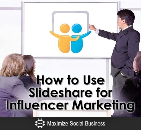 How to Use Slideshare for Influencer Marketing | Moving minds and people in business | Scoop.it