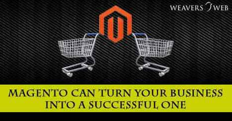 How Magento Can Turn Your Business into a Successful One - Website Design, Digital Marketing Agency India | Web Design, Development and Digital Marketing | Scoop.it
