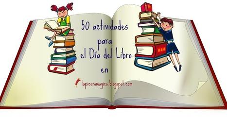 LAPICERO MÁGICO: 50 actividades para el Día del Libro   Un mar de letras   Scoop.it