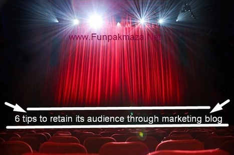 6 Tips to retain its audience through marketing blog | Web News Technology | Scoop.it