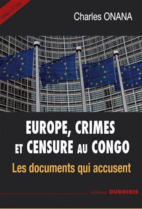 L'UE MISE EN CAUSE : « EUROPE, CRIMES ET CENSURE AU CONGO » | Shabba's news | Scoop.it