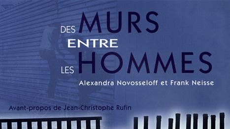 Alexandra Novosseloff - Des murs entre les hommes | Murs & frontières | Scoop.it