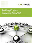 Building Custom Corporate Networks - Channel Partners | technology for business | Scoop.it
