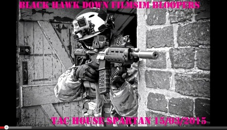 Black Hawk Down Filmsim at Tac House Spartan Bloopers 15/03/2015 - Femme Fatale Airsoft on YouTube | Thumpy's 3D House of Airsoft™ @ Scoop.it | Scoop.it