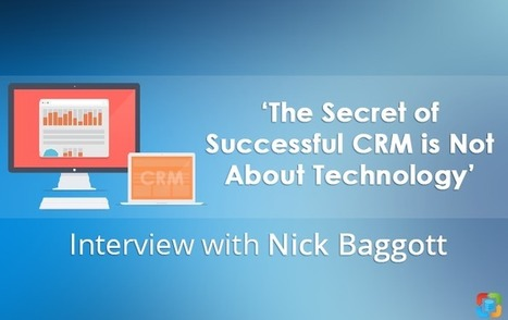 Interview with Nick Baggott: 'The Secret of Successful CRM is Not About Technology' | CRM Data Migration Tips | Scoop.it