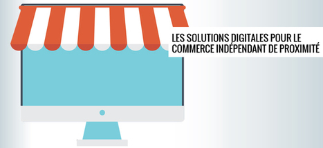 Les solutions digitales pour le commerce indépendant de proximité   Conseils Marketing, WebMarketing et communication pour PME et entrepreneurs   Scoop.it
