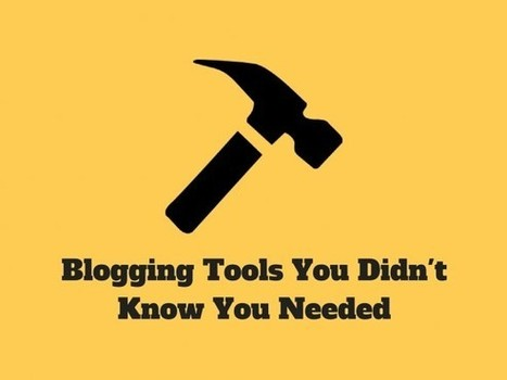 Bloggers: Here are the 7 Tools You Didn't Know You Needed - The Blog Herald   Public Relations & Social Media Insight   Scoop.it