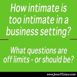 How intimate is too intimate in a business setting? What questions are off limits? - Jenn T. Grace, the Professional Lesbian | LGBT Business Community | Scoop.it
