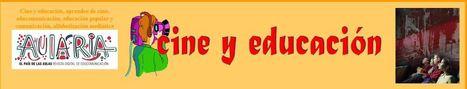 Cine y educación | NUEVAS TECNOLOGÍAS Y EDUCACIÓN - METODOLOGÍA Y PRÁCTICA | Scoop.it