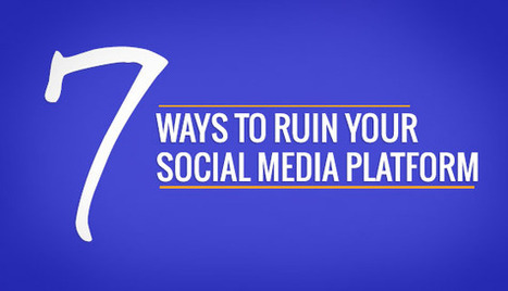 Seven Ways to Ruin Your Social Media Platform - Justin Lathrop | ThinkinCircles | Scoop.it