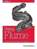 Using Flume: Flexible, Scalable, and Reliable Data Streaming - PDF Free Download - Fox eBook | IT Books Free Share | Scoop.it