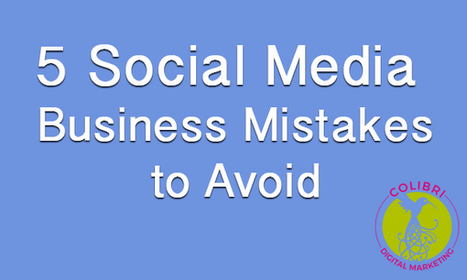 5 Social Media Marketing Mistakes for Businesses to Avoid | Digital Marketing | Scoop.it