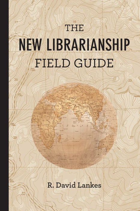 The New Librarianship Field Guide Now Available | innovative libraries | Scoop.it