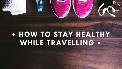 Staying healthy while travelling - Principal Hayley Hotels | Events Management | Scoop.it