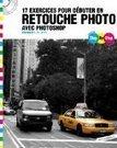 17 exercices pour debuter en retouche photo avec Photoshop | Photo numérique pour les nuls | Scoop.it