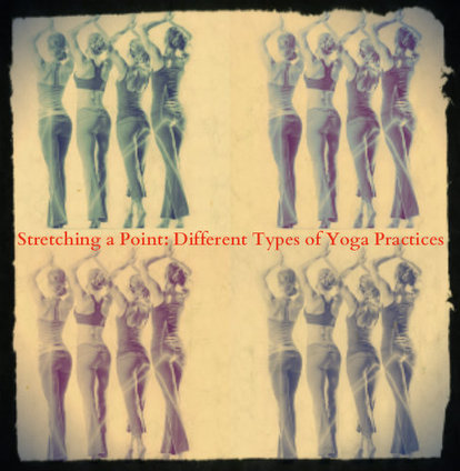 Stretching a Point: Different Types of Yoga Practices : BlogyMate.com | Fitness | Scoop.it