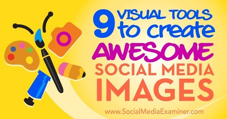 9 Visual Tools to Create Awesome Social Media Images : Social Media Examiner | Educational Use of Social Media | Scoop.it