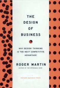 Review — Design of Business: Why Design Thinking is the Next Competitive Advantage by Roger L. Martin | Teaching & learning in the creative industries | Scoop.it