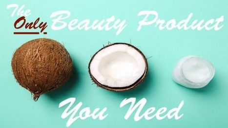 6 Reasons Why Coconut Oil Is The Only Beauty Product You Need | Eat Drink Coconut News Daily | Scoop.it