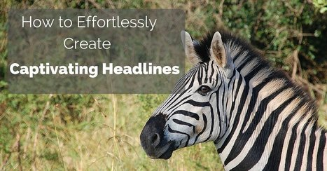 How to Effortlessly Write Captivating Headlines | Digital Marketing Strategy | Scoop.it