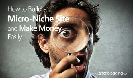 How to Build a Micro-Niche Site and Make Money Easily | ABCD Blogging | Scoop.it
