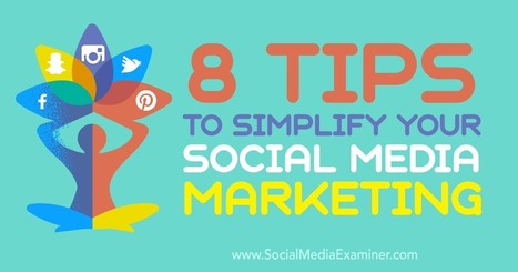8 Tips to Simplify Your Social Media Marketing : Social Media Examiner | e-commerce & social media | Scoop.it