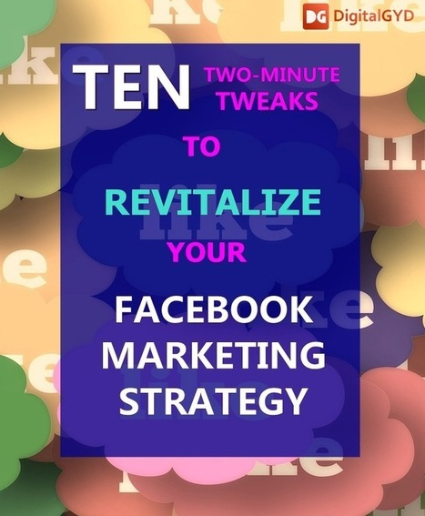 10 two-minute tweaks to revitalize your Facebook marketing strategy | MarketingHits | Scoop.it