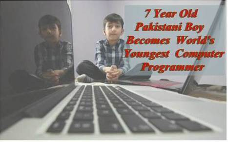 7 Year Old Pakistani Boy Becomes World's Youngest Computer Programmer | HOMECOMPUTECH | Scoop.it