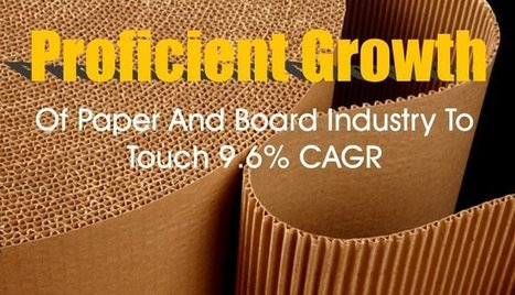 Proficient Growth Of Paper And Board Industry To Touch 9.6% CAGR   Manufacturers Directory in India   Scoop.it