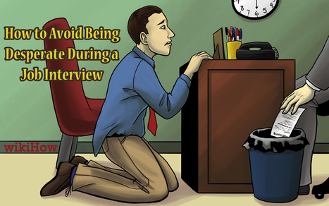 How to Avoid Acting Desperate During a Job Interview   Greatness Success   Scoop.it