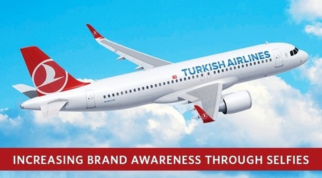 Turkish Airlines Increasing Brand Awareness Through Selfies | Marketing Strategy & Consulting | Scoop.it