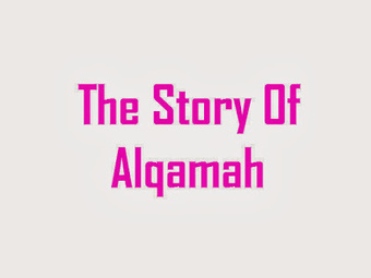 Islamichaq: The Story Of Alqamah | islam | Scoop.it