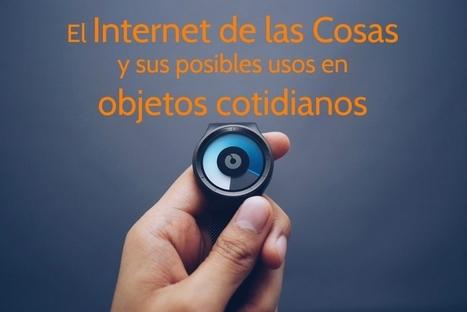 El Internet de las Cosas y sus posibles usos en objetos cotidianos | Educacion, ecologia y TIC | Scoop.it