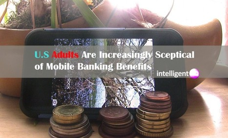 U.S Adults are increasingly sceptical of mobile banking benefits | Digital-News on Scoop.it today | Scoop.it