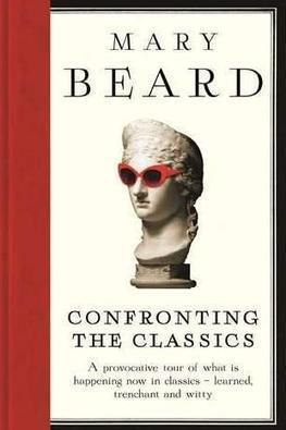 Confronting the Classics, by Mary Beard - Irish Times (blog) | Classics in the Real World | Scoop.it